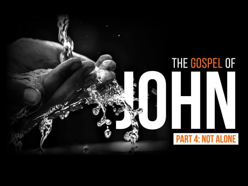 Sermon Series - John Part 4: Not Alone