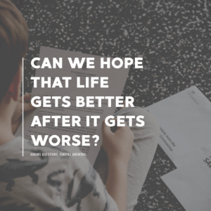 Can We Hope That Life Gets Better After It Gets Worse